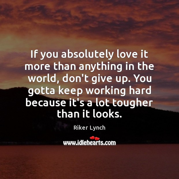If you absolutely love it more than anything in the world, don't Don't Give Up Quotes Image
