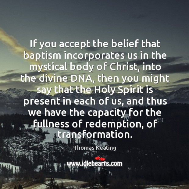 If you accept the belief that baptism incorporates us in the mystical Thomas Keating Picture Quote