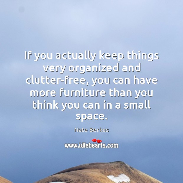 If you actually keep things very organized and clutter-free, you can have Image