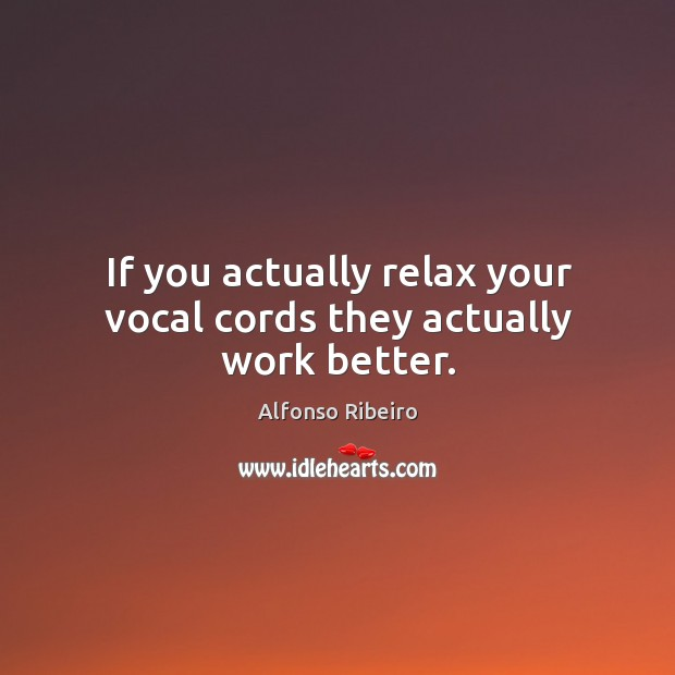 Image, If you actually relax your vocal cords they actually work better.