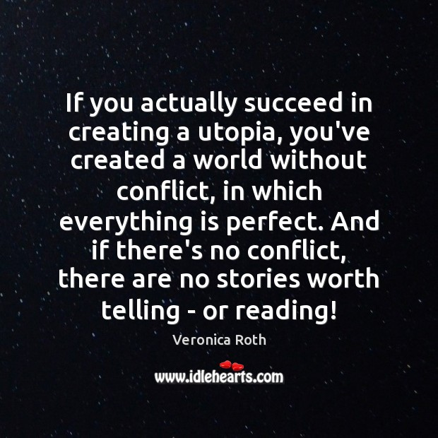 If you actually succeed in creating a utopia, you've created a world Image