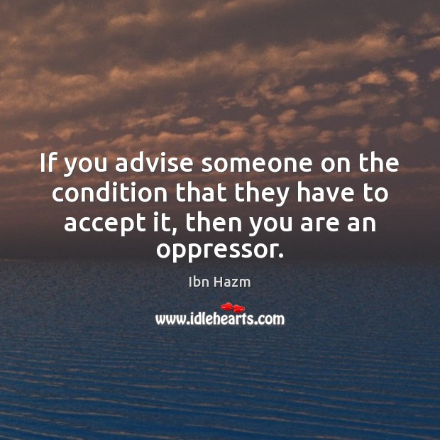 If you advise someone on the condition that they have to accept Image