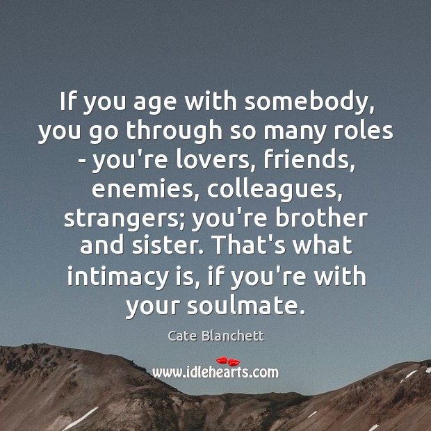 Image, If you age with somebody, you go through so many roles –