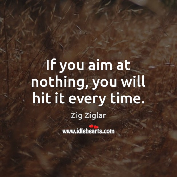 Image, If you aim at nothing, you will hit it every time.