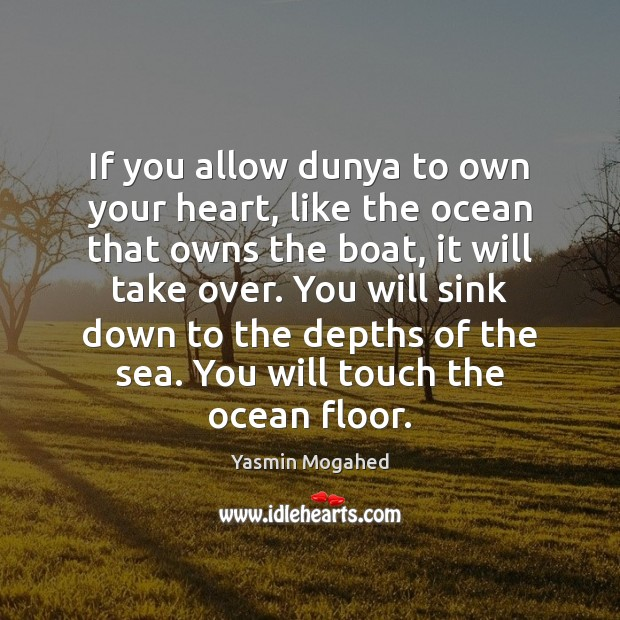 Image, If you allow dunya to own your heart, like the ocean that