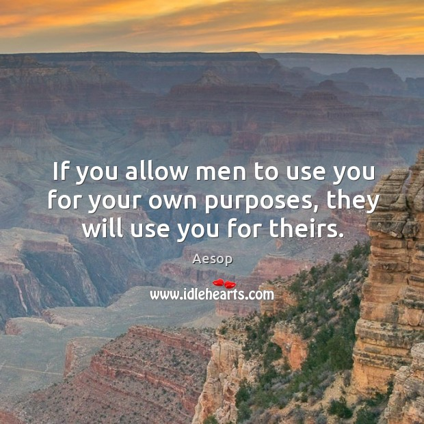 Image, If you allow men to use you for your own purposes, they will use you for theirs.