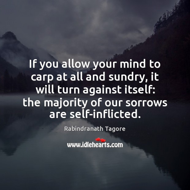 If you allow your mind to carp at all and sundry, it Image