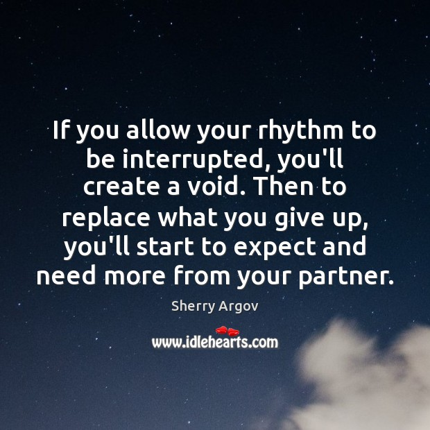 Sherry Argov Picture Quote image saying: If you allow your rhythm to be interrupted, you'll create a void.