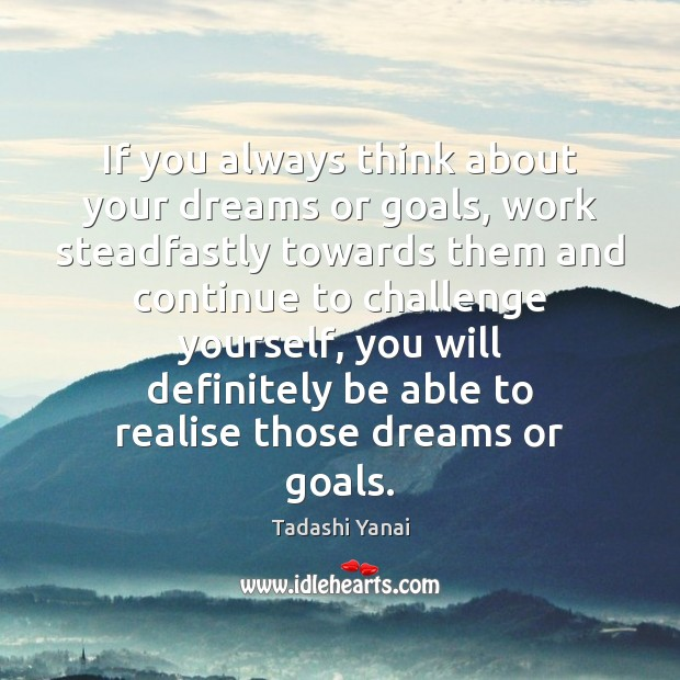 Image, If you always think about your dreams or goals, work steadfastly towards