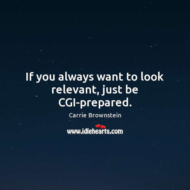 If you always want to look relevant, just be CGI-prepared. Image
