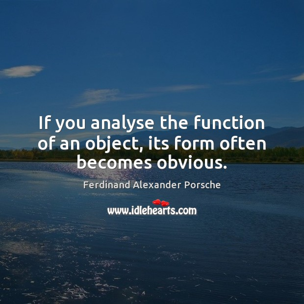 Image, If you analyse the function of an object, its form often becomes obvious.