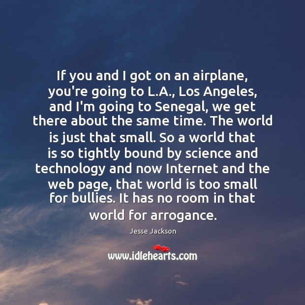 If you and I got on an airplane, you're going to L. Jesse Jackson Picture Quote