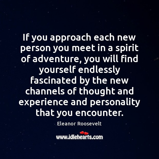 Image, If you approach each new person you meet in a spirit of