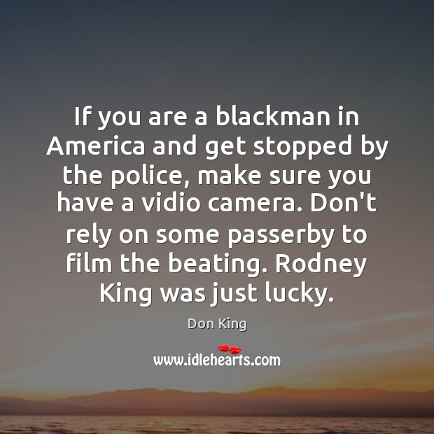 If you are a blackman in America and get stopped by the Image