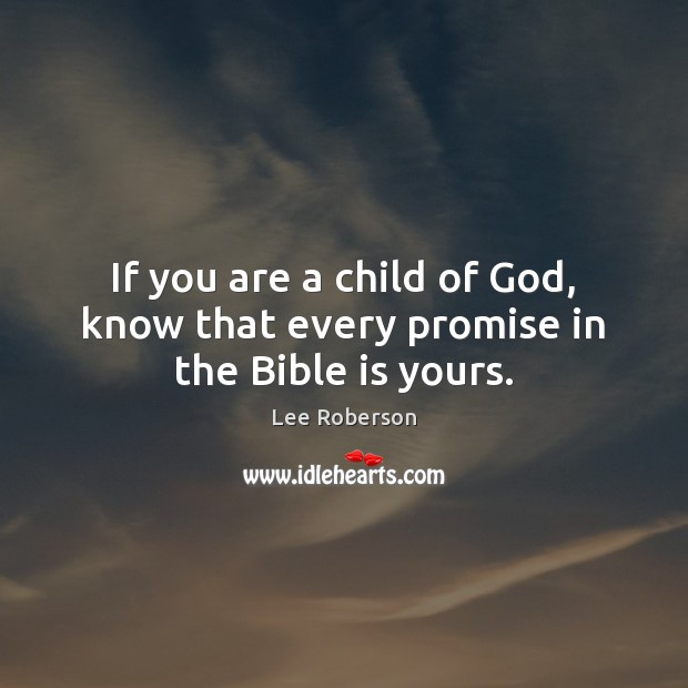 If you are a child of God, know that every promise in the Bible is yours. Lee Roberson Picture Quote
