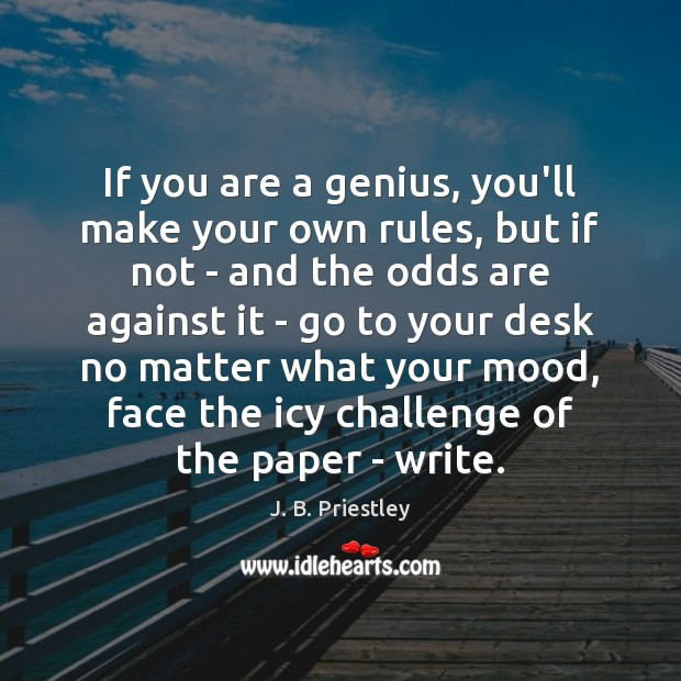 If you are a genius, you'll make your own rules, but if Image