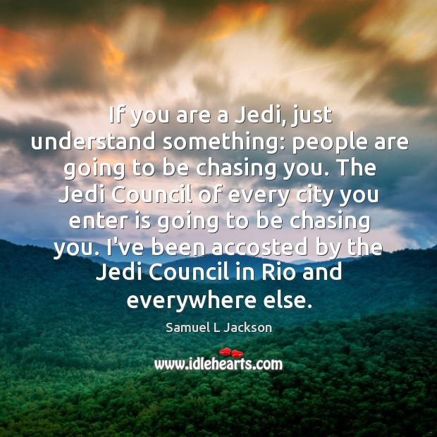 Image, If you are a Jedi, just understand something: people are going to