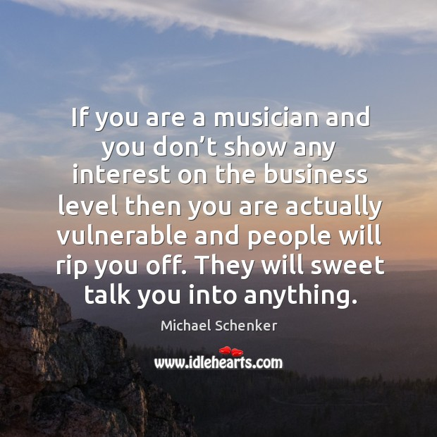 If you are a musician and you don't show any interest on the business level then you are actually Image