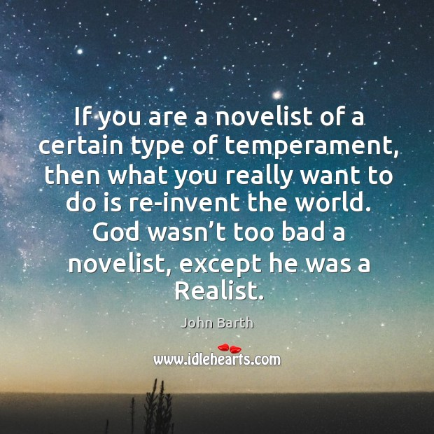 If you are a novelist of a certain type of temperament John Barth Picture Quote