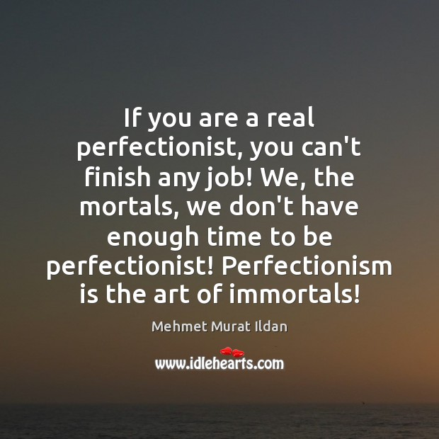 If you are a real perfectionist, you can't finish any job! We, Image