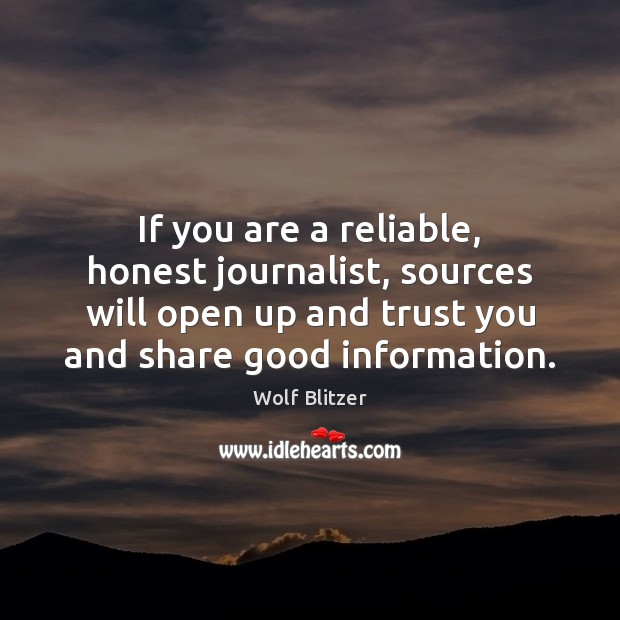 Wolf Blitzer Picture Quote image saying: If you are a reliable, honest journalist, sources will open up and