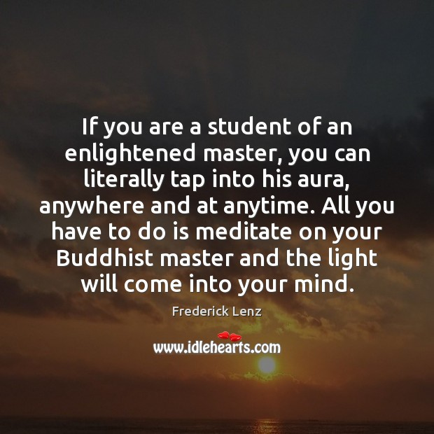If you are a student of an enlightened master, you can literally Image