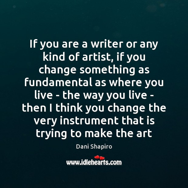 If you are a writer or any kind of artist, if you Dani Shapiro Picture Quote