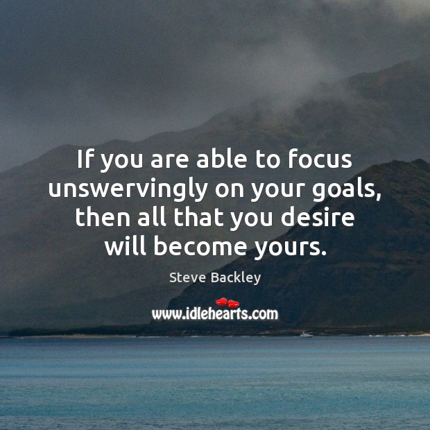 Steve Backley Picture Quote image saying: If you are able to focus unswervingly on your goals, then all