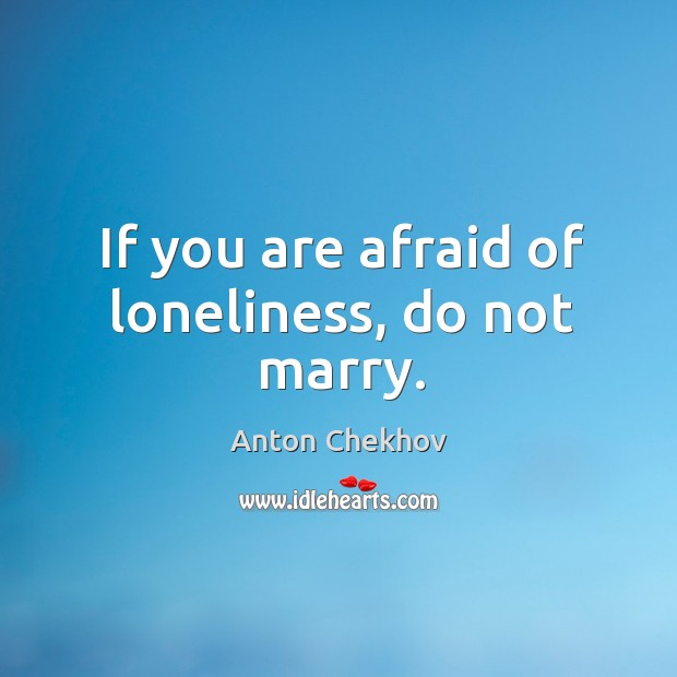 Image, If you are afraid of loneliness, do not marry.