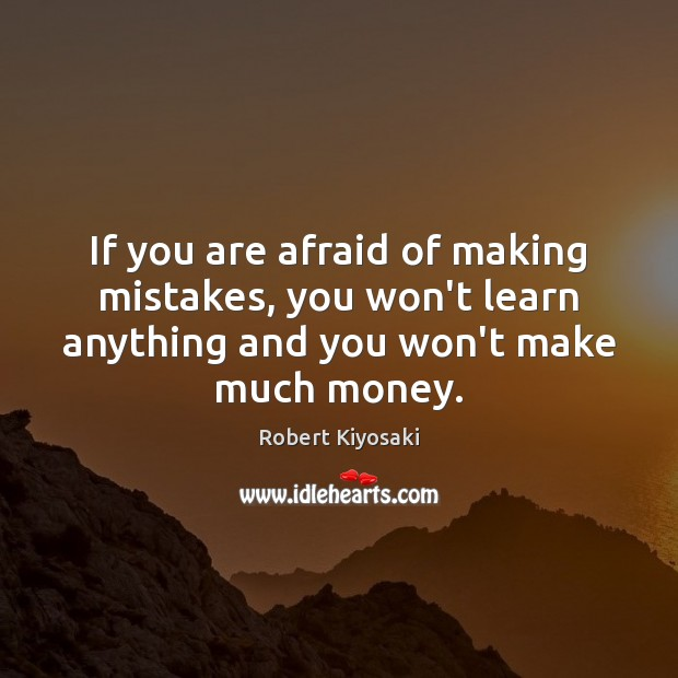 If you are afraid of making mistakes, you won't learn anything and Image
