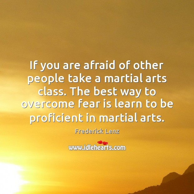 Image, If you are afraid of other people take a martial arts class.