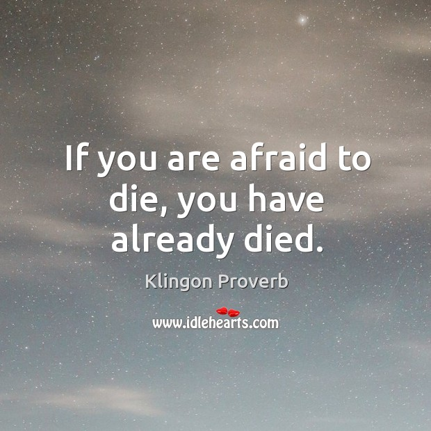 If you are afraid to die, you have already died. Klingon Proverbs Image