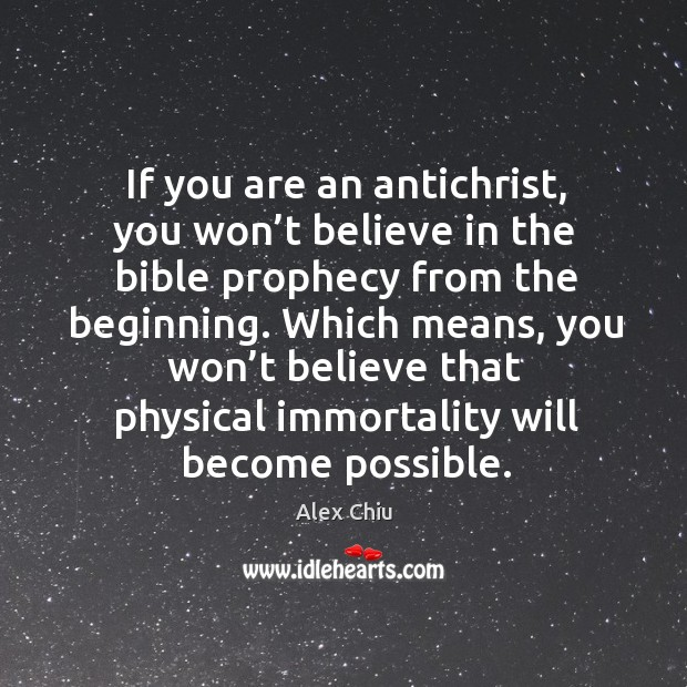 Image, If you are an antichrist, you won't believe in the bible prophecy from the beginning.
