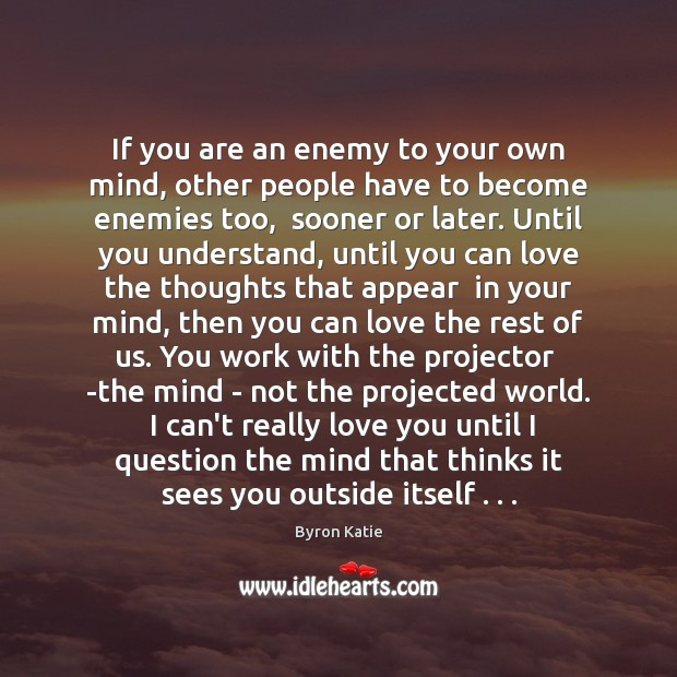 If you are an enemy to your own mind, other people have Image
