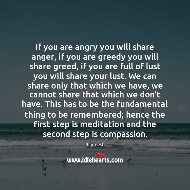 If you are angry you will share anger, if you are greedy Image