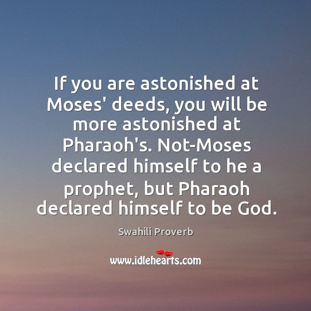 If you are astonished at moses' deeds, you will be more Swahili Proverbs Image