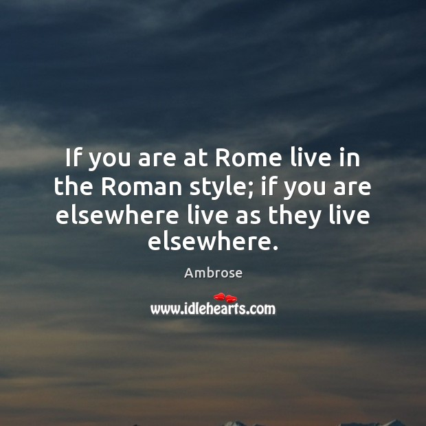 Image, If you are at Rome live in the Roman style; if you
