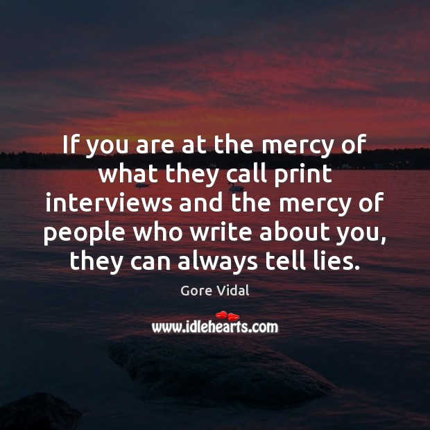 If you are at the mercy of what they call print interviews Gore Vidal Picture Quote