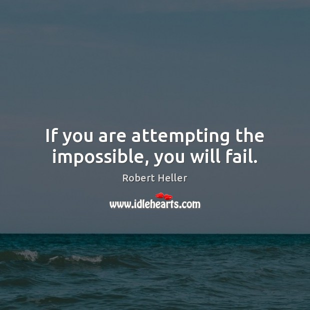 Image, If you are attempting the impossible, you will fail.