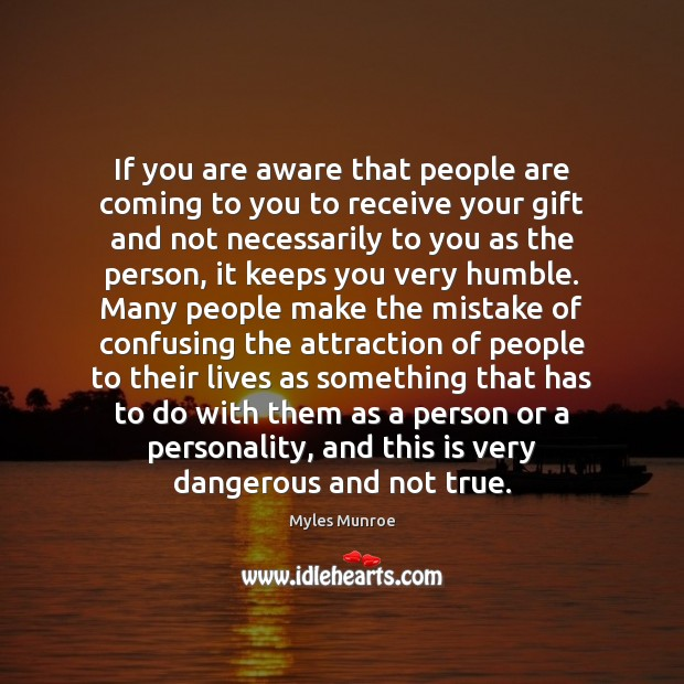 If you are aware that people are coming to you to receive Myles Munroe Picture Quote