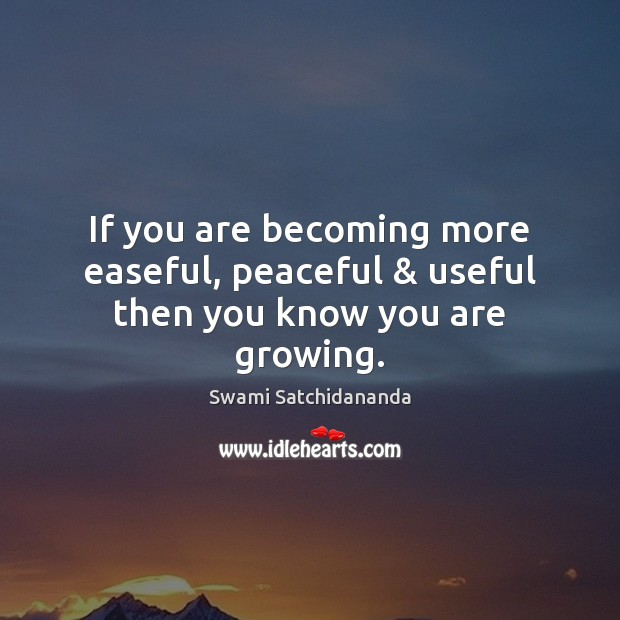 Image, If you are becoming more easeful, peaceful & useful then you know you are growing.