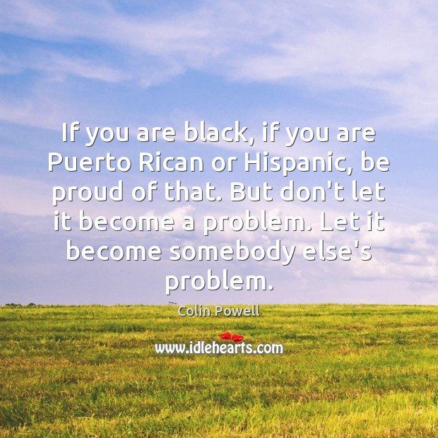 If you are black, if you are Puerto Rican or Hispanic, be Proud Quotes Image