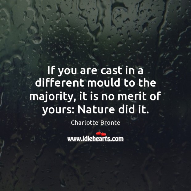 If you are cast in a different mould to the majority, it Charlotte Bronte Picture Quote