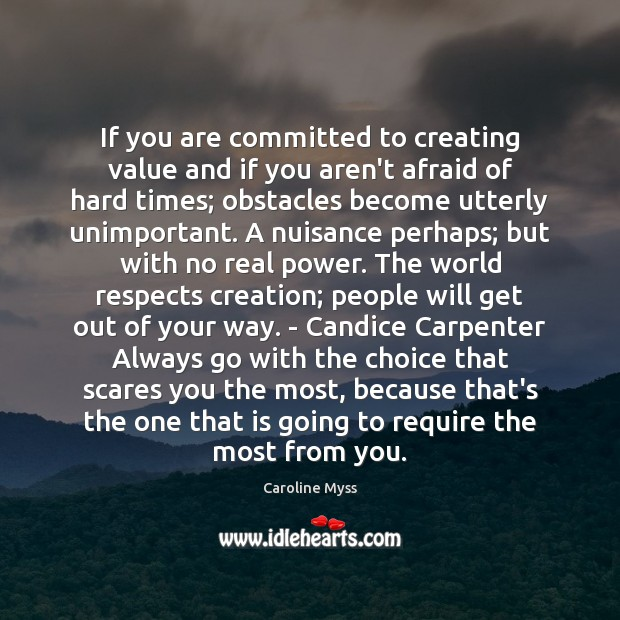 If you are committed to creating value and if you aren't afraid Caroline Myss Picture Quote