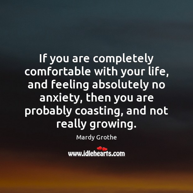 Image, If you are completely comfortable with your life, and feeling absolutely no