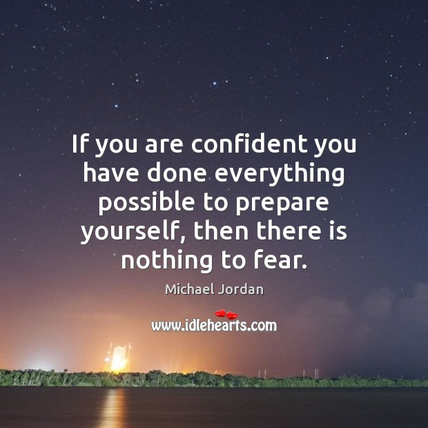 If you are confident you have done everything possible to prepare yourself, Michael Jordan Picture Quote