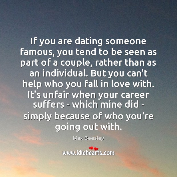 If you are dating someone famous, you tend to be seen as Dating Quotes Image