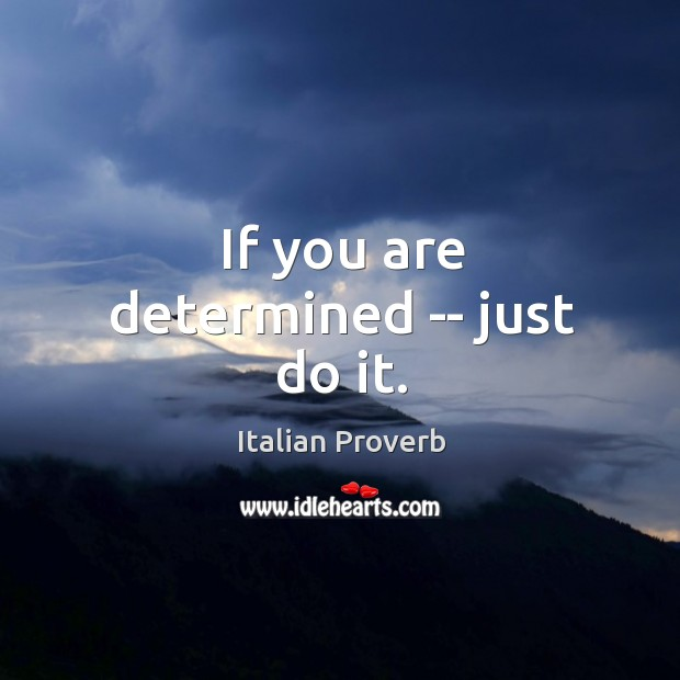 If you are determined — just do it. Image