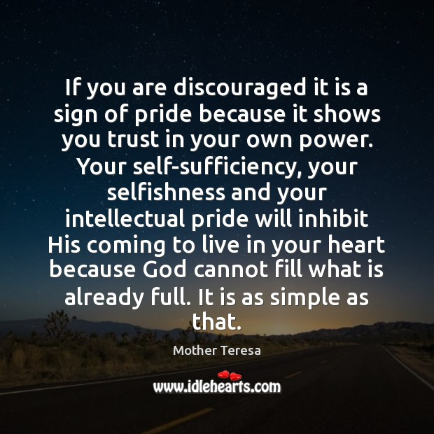 If you are discouraged it is a sign of pride because it Mother Teresa Picture Quote