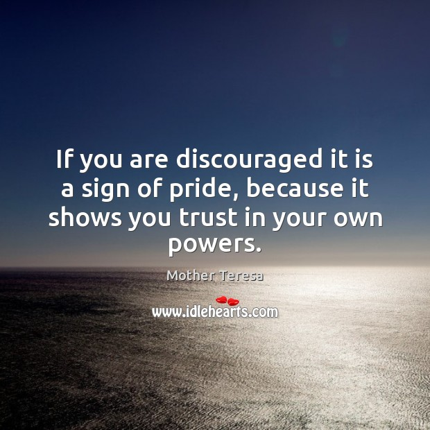 Image, If you are discouraged it is a sign of pride, because it